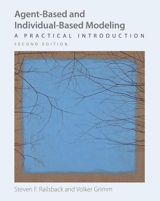 Agent-Based and Individual-Based Modeling: A Practical Introduction, Second Edition - Railsback, Steven F, and Grimm, Volker