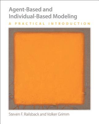 Agent-Based and Individual-Based Modeling: A Practical Introduction - Railsback, Steven F, and Grimm, Volker