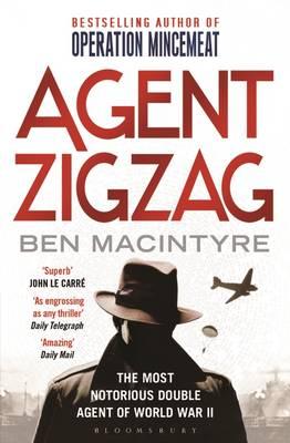 Agent Zigzag: The True Wartime Story of Eddie Chapman: The Most Notorious Double Agent of World War II - Macintyre, Ben