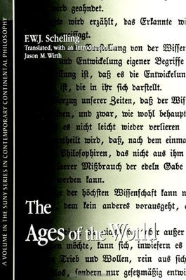 Ages of the World - Schelling, F W J, and Wirth, Jason M (Introduction by)