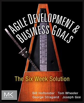 Agile Development & Business Goals: The Six Week Solution - Holtsnider, Bill