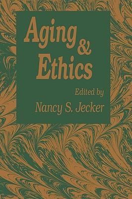 Aging and Ethics - Jecker, Nancy S, Professor, Ph.D.