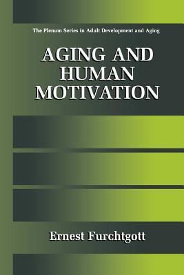 Aging and Human Motivation - Furchtgott, Ernest