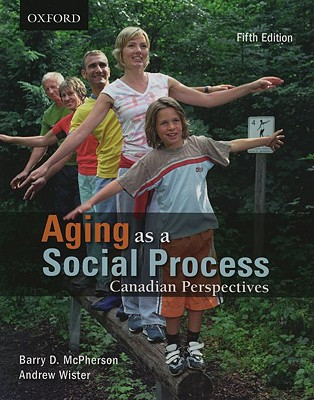 Aging as a Social Process: Canadian Perspectives - McPherson, Barry D, and Wister, Andrew