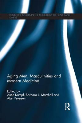 Aging Men, Masculinities and Modern Medicine - Kampf, Antje (Editor), and Marshall, Barbara L. (Editor), and Petersen, Alan (Editor)