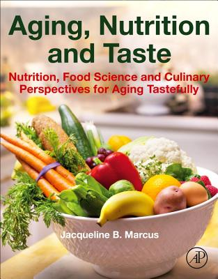 Aging, Nutrition and Taste: Nutrition, Food Science and Culinary Perspectives for Aging Tastefully - Marcus, Jacqueline B.