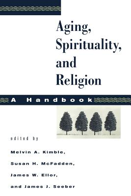 Aging, Spirituality, and Religion: A Handbook - Kimble, Melvin A (Editor), and McFadden, Susan H (Editor), and Ellor, James W, Reverend, Ph.D. (Editor)
