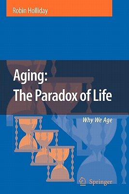Aging: The Paradox of Life: Why We Age - Holliday, Robin