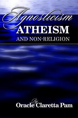 Agnosticism, Atheism and Non-Religion - Pam, Oracle Claretta