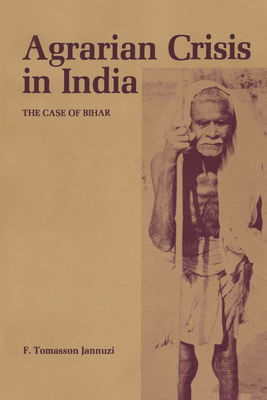 Agrarian Crisis in India: The Case of Bihar - Jannuzi, F Tomasson