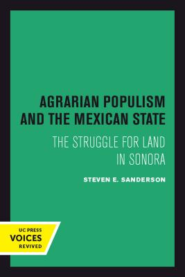Agrarian Populism and the Mexican State: The Struggle for Land in Sonora - Sanderson, Steven E.