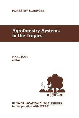 Agroforestry Systems in the Tropics - Nair, P K (Editor)