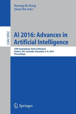 AI 2016: Advances in Artificial Intelligence: 29th Australasian Joint Conference, Hobart, Tas, Australia, December 5-8, 2016, Proceedings - Kang, Byeong Ho (Editor)