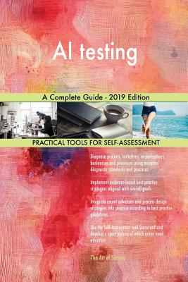 AI testing A Complete Guide - 2019 Edition - Blokdyk, Gerardus