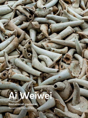 AI Weiwei: Resetting Memories - Weiwei, Ai, and Aguilar, Maria Luisa (Text by)