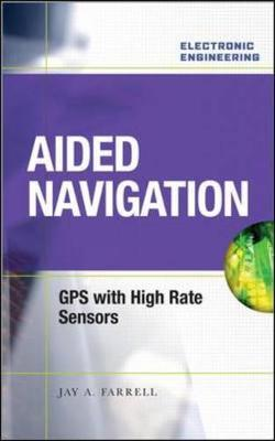 Aided Navigation: GPS with High Rate Sensors - Farrell, Jay A