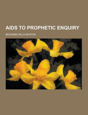 AIDS to Prophetic Enquiry - Newton, Benjamin Wills