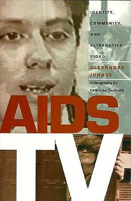 AIDS TV: Identity, Community, and Alternative Video - Juhasz, Alexandra
