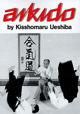 Aikido - Ueshiba, Kisshomaru, and Uyeshiba, Morihei, and Uyeshiba, Kisshomaru