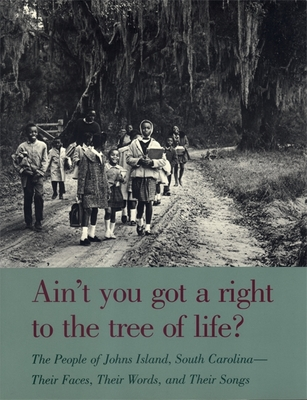 Ain't You Got a Right to the Tree of Life?: The People of Johns Island South Carolina--Their Faces, Their Words, and Their Songs - Carawan, Guy, and Carawan, Candie, and Yellin, Robert (Photographer)