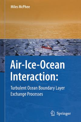 Air-Ice-Ocean Interaction: Turbulent Ocean Boundary Layer Exchange Processes - McPhee, Miles