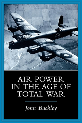Air Power in the Age of Total War - Buckley, John