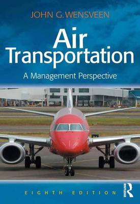 Air Transportation: A Management Perspective - Wensveen, John G.