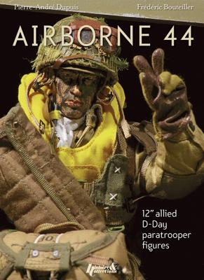 "Airborne 44: 12"" Allied D-Day Paratrooper Figures - Boutellier, Frederic, and Dupuis, Pierre Andre', and McKay, Alan (Translated by)"