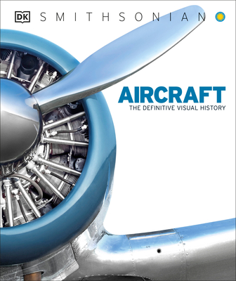 Aircraft: The Definitive Visual History - Whiteman, Philip (Contributions by), and DK