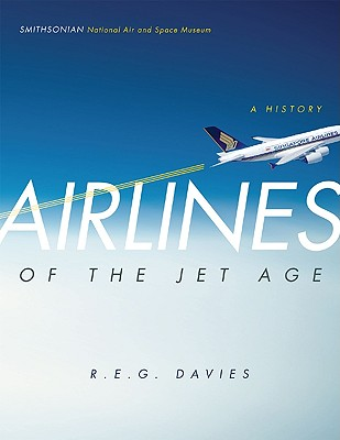 Airlines of the Jet Age: A History - Davies, R E G