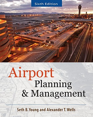 Airport Planning and Management 6/E - Young Seth, and Wells Alexander, and Young, Seth