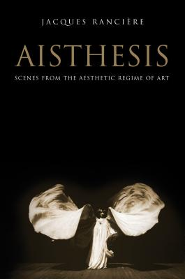 Aisthesis: Scenes from the Aesthetic Regime of Art - Ranciere, Jacques, and Paul, Zakir (Translated by)