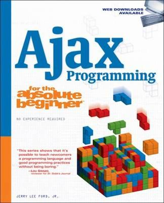 Ajax Programming for the Absolute Beginner - Ford, Jerry Lee, Jr.