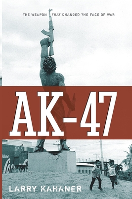 AK-47: The Weapon That Changed the Face of War - Kahaner, Larry