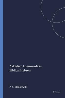 Akkadian Loanwords in Biblical Hebrew - Mankowski, Paul V