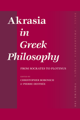 Akrasia in Greek Philosophy: From Socrates to Plotinus - Bobonich, Christopher (Editor), and Destree, Pierre (Editor)
