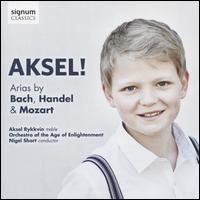 Aksel!: Arias by Bach, Handel & Mozart - Aksel Rykkvin (treble); Aksel Rykkvin (treble); David Blackadder (trumpet); Katharina Spreckelsen (oboe);...