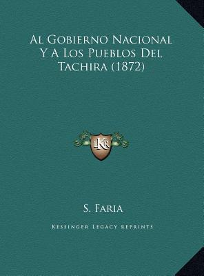 Al Gobierno Nacional y a Los Pueblos del Tachira (1872) - Faria, S