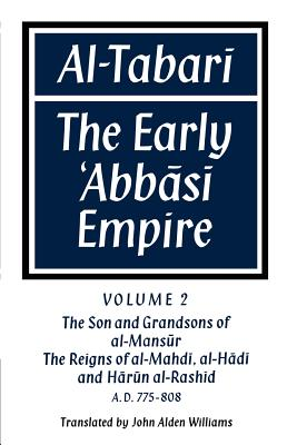 Al-#tabar+ Volume 2, the Son and Grandsons of Al-Man#skr: The Reigns of Al-Mahd+, Al-Hd+ And Hrkn Al-Rash+d: The Early 'abbs+ Empire - Williams, John Alden (Translated by), and Al-Tabar+