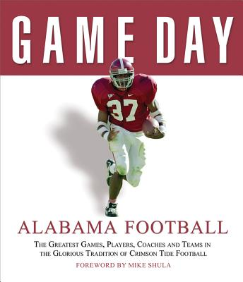 Alabama Football: The Greatest Games, Players, Coaches, and Teams in the Glorious Tradition of Crimson Tide Football - Athlon Sports (Creator), and Shula, Mike (Foreword by)