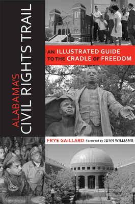 Alabama's Civil Rights Trail: An Illustrated Guide to the Cradle of Freedom - Gaillard, Frye, Mr., and Williams, Juan (Foreword by)