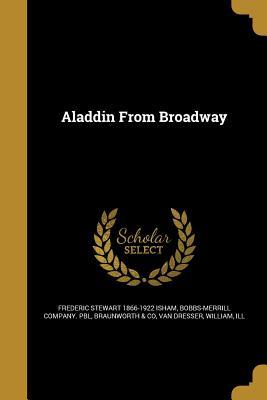 Aladdin from Broadway - Isham, Frederic Stewart 1866-1922, and Bobbs-Merrill Company Pbl (Creator), and Braunworth & Co (Creator)