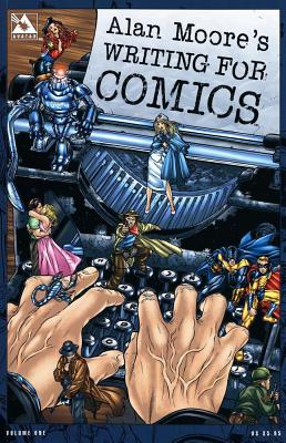 Alan Moore's Writing for Comics - Moore, Alan, and Burrows, Jacen