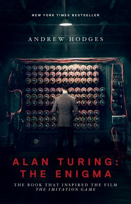 Alan Turing: The Enigma: The Book That Inspired the Film the Imitation Game - Updated Edition - Hodges, Andrew, Dr., and Hodges, Andrew (Preface by), and Hofstadter, Douglas (Foreword by)