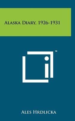 Alaska Diary, 1926-1931 - Hrdlicka, Ales