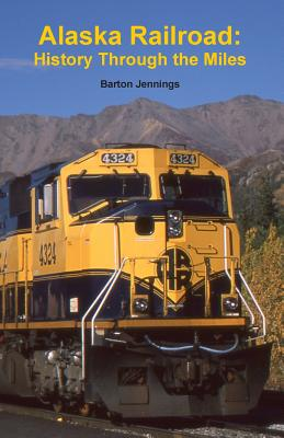 Alaska Railroad: History Through the Miles - Jennings, Barton