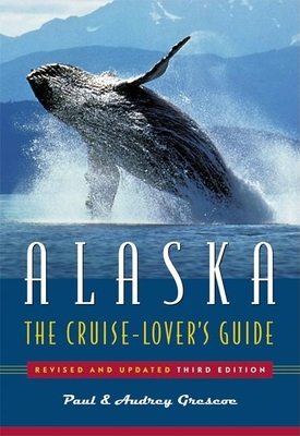 Alaska: The Cruise Lover's Guide - Grescoe, Paul, and Grescoe, Audrey