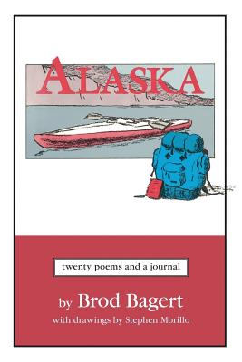 Alaska: Twenty Poems and a Journal - Bagert, Brod, and Morillo, Stephen