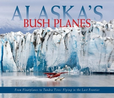Alaska's Bush Planes - Rozell, Ned