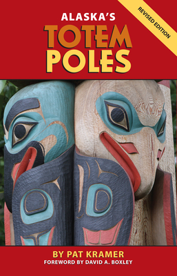 Alaska's Totem Poles - Kramer, Pat, and Boxley, David A (Foreword by)